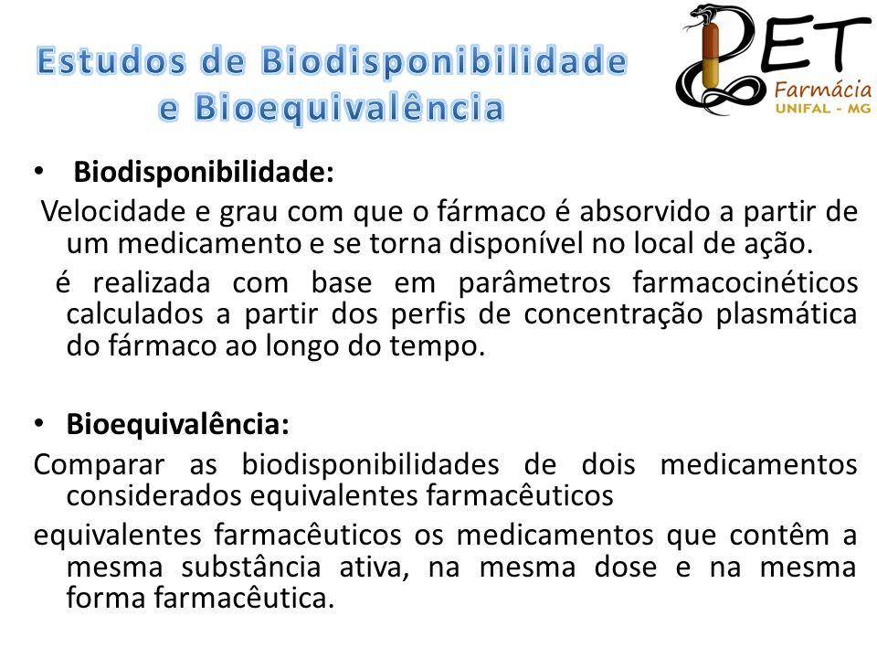 • Biodisponibilidade: Velocidade e grau com que o fármaco é absorvido a partir de um medicamento e se torna disponível no local de ação. é realizada c