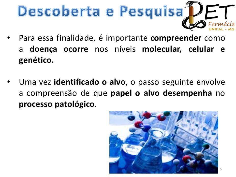 • Para essa finalidade, é importante compreender como a doença ocorre nos níveis molecular, celular e genético. • Uma vez identificado o alvo, o passo
