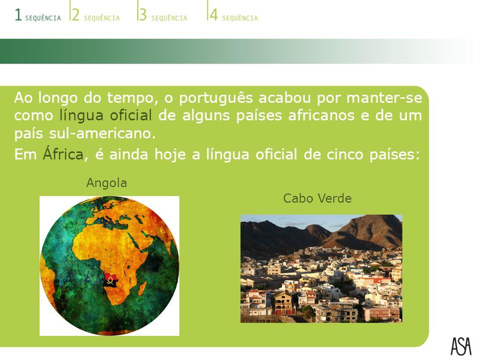Ao longo do tempo, o português acabou por manter-se como língua oficial de alguns países africanos e de um país sul-americano. Em África, é ainda hoje