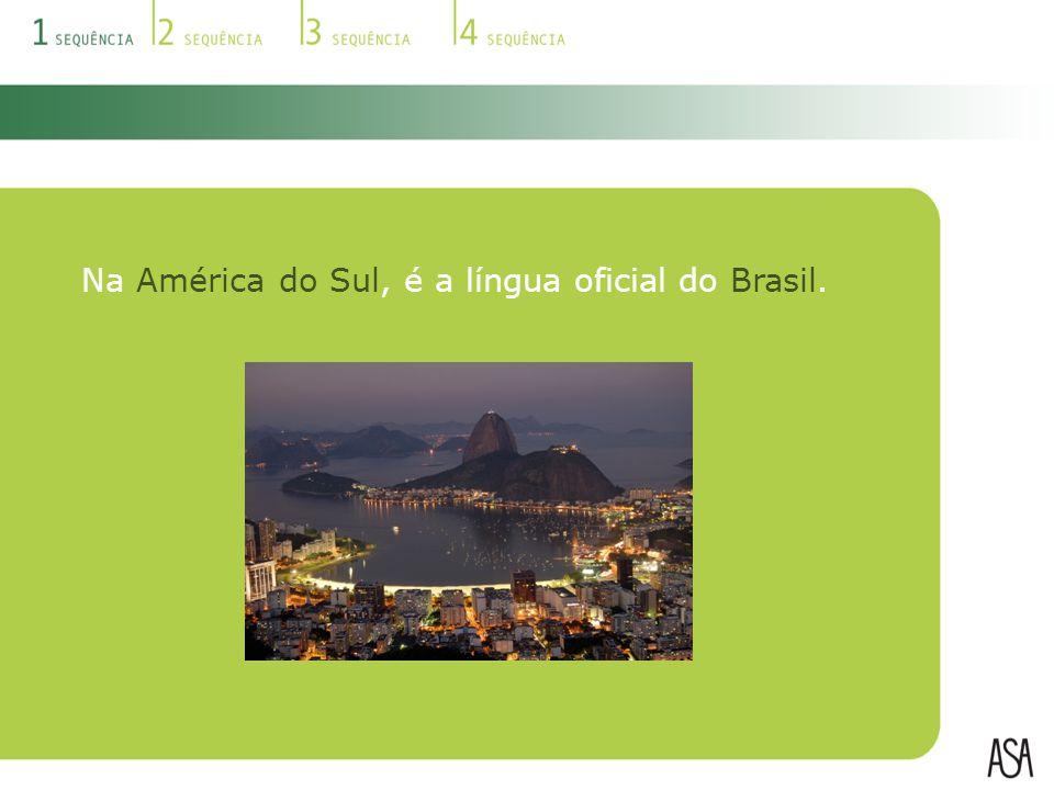 Na América do Sul, é a língua oficial do Brasil.