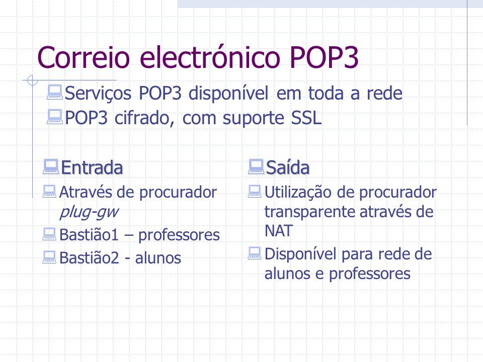 Correio electrónico POP3  Serviços POP3 disponível em toda a rede  POP3 cifrado, com suporte SSL  Entrada  Através de procurador plug-gw  Bastião