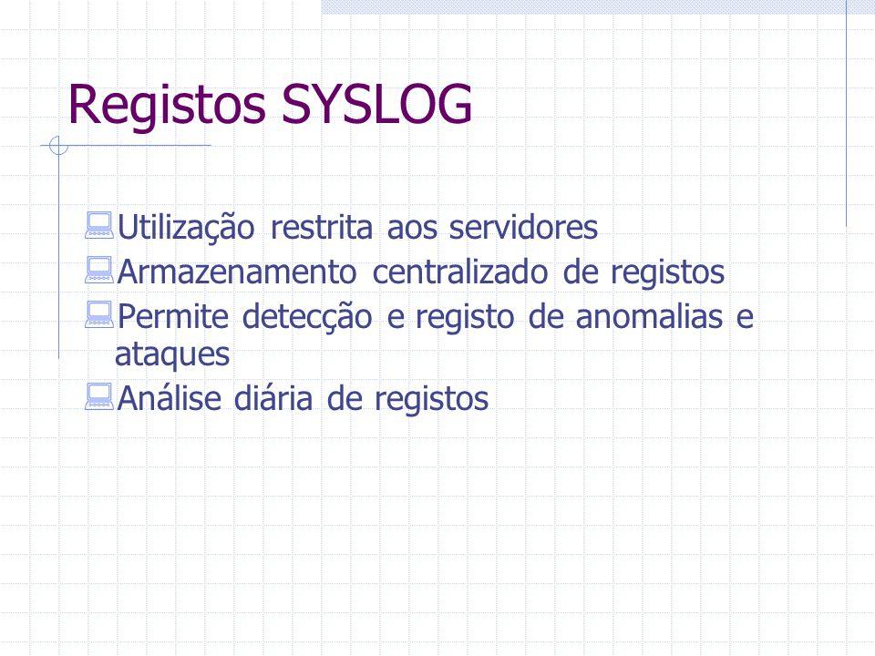 Registos SYSLOG  Utilização restrita aos servidores  Armazenamento centralizado de registos  Permite detecção e registo de anomalias e ataques  An