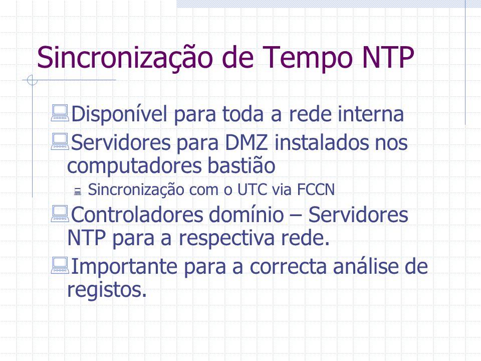 Sincronização de Tempo NTP  Disponível para toda a rede interna  Servidores para DMZ instalados nos computadores bastião  Sincronização com o UTC v