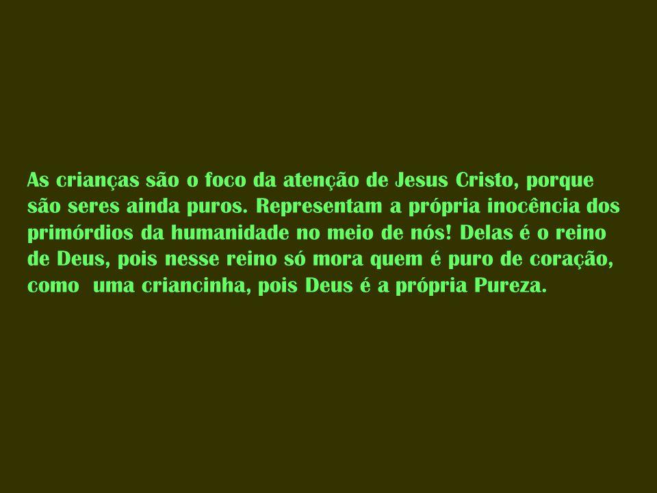 As crianças são o foco da atenção de Jesus Cristo, porque são seres ainda puros.