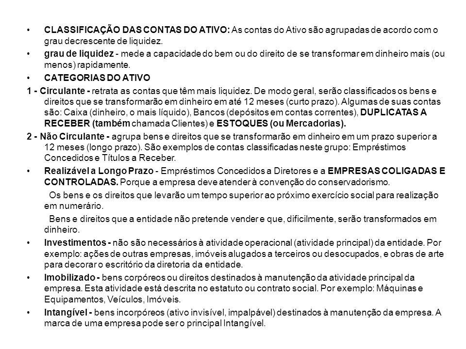 CLASSIFICAÇÃO DAS CONTAS DO PASSIVO EXIGÍVEL E DO PATRIMÔNIO LÍQUIDO: também chamado Capital de Terceiros, as contas do Passivo são agrupadas de acordo com o grau decrescente de exigibilidade.