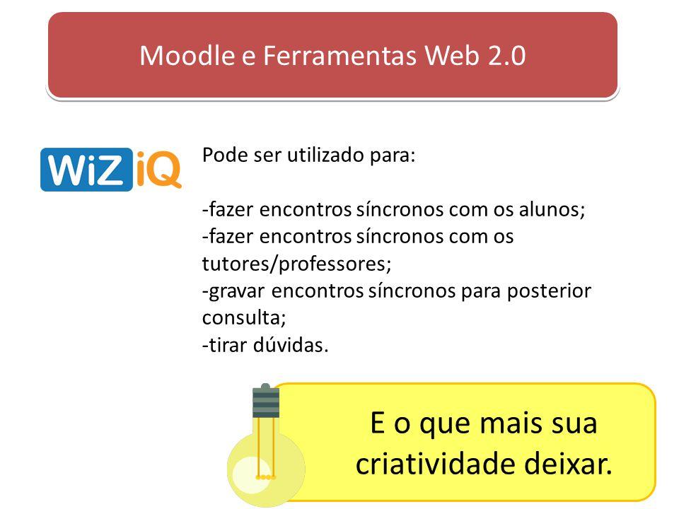 Moodle e Ferramentas Web 2.0 Pode ser utilizado para: -fazer encontros síncronos com os alunos; -fazer encontros síncronos com os tutores/professores;