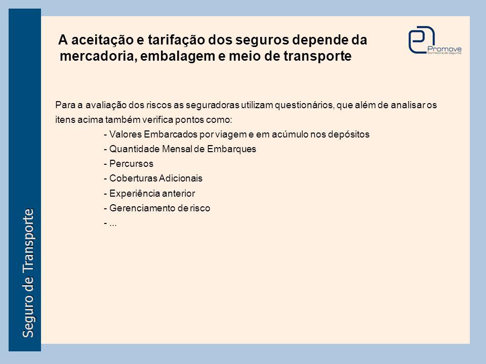 Seguro de Transporte A aceitação e tarifação dos seguros depende da mercadoria, embalagem e meio de transporte Para a avaliação dos riscos as segurado