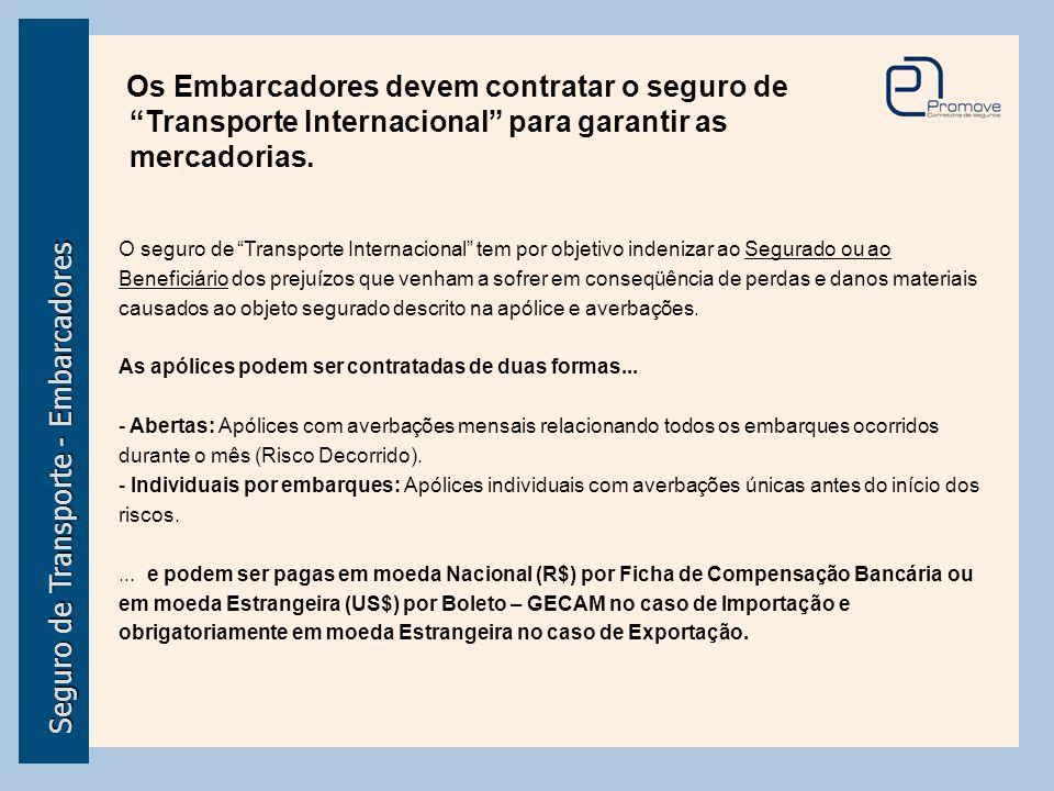 """Seguro de Transporte - Embarcadores Os Embarcadores devem contratar o seguro de """"Transporte Internacional"""" para garantir as mercadorias. O seguro de """""""