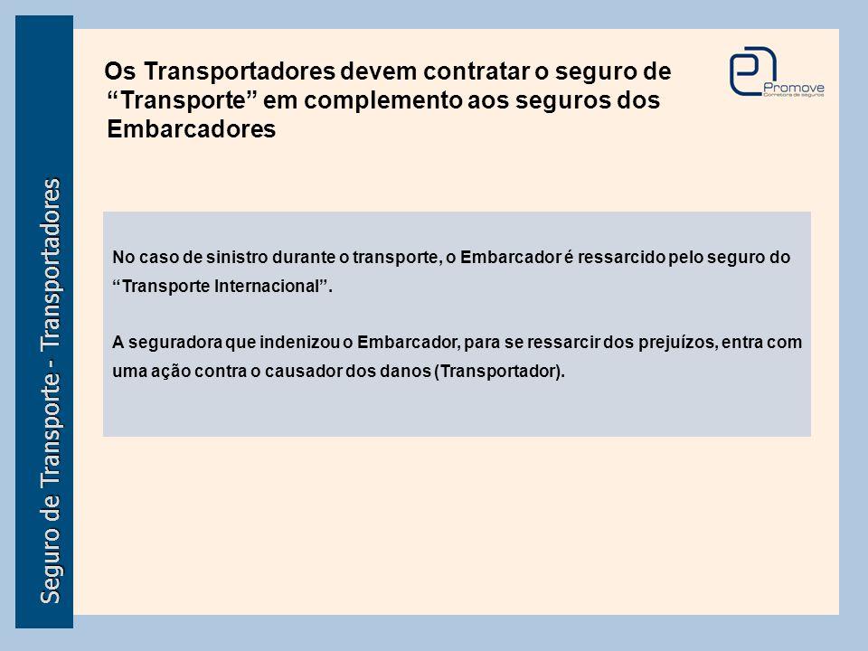"""Seguro de Transporte - Transportadores Os Transportadores devem contratar o seguro de """"Transporte"""" em complemento aos seguros dos Embarcadores No caso"""