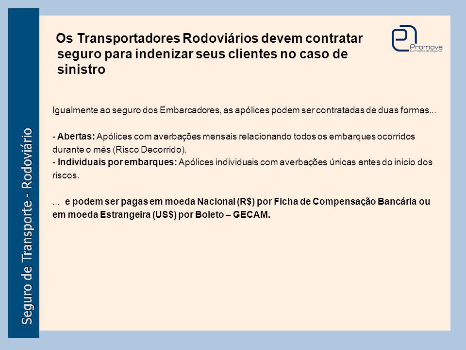 Seguro de Transporte - Rodoviário Os Transportadores Rodoviários devem contratar seguro para indenizar seus clientes no caso de sinistro Igualmente ao