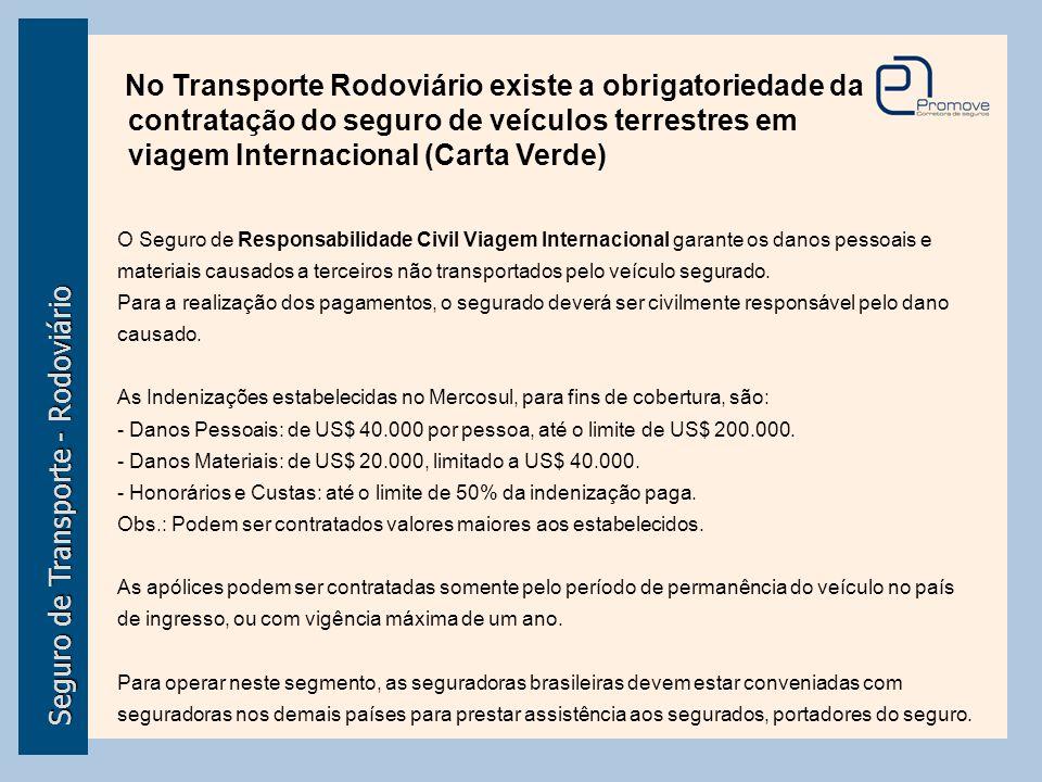 Seguro de Transporte - Rodoviário No Transporte Rodoviário existe a obrigatoriedade da contratação do seguro de veículos terrestres em viagem Internac