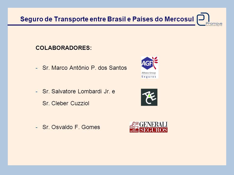 COLABORADORES: -Sr. Marco Antônio P. dos Santos -Sr. Salvatore Lombardi Jr. e Sr. Cleber Cuzziol -Sr. Osvaldo F. Gomes Seguro de Transporte entre Bras