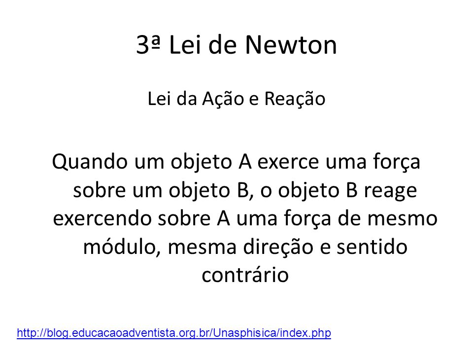 • Força Peso – O peso de um corpo é uma força com direção vertical e sentido sempre para baixo http://blog.educacaoadventista.org.br/Unasphisica/index