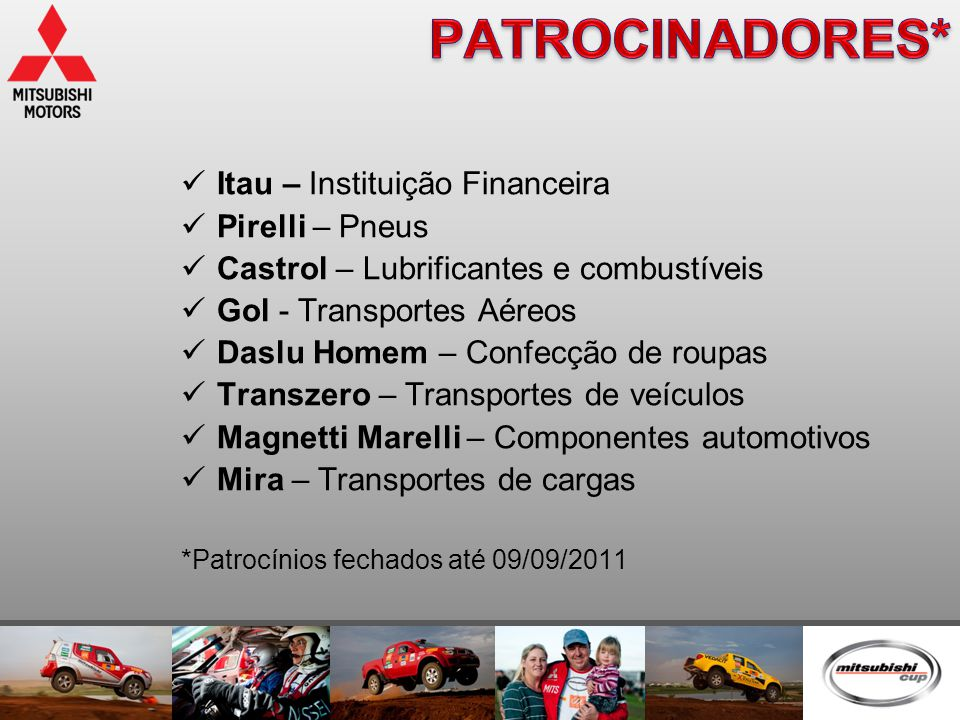  Itau – Instituição Financeira  Pirelli – Pneus  Castrol – Lubrificantes e combustíveis  Gol - Transportes Aéreos  Daslu Homem – Confecção de rou