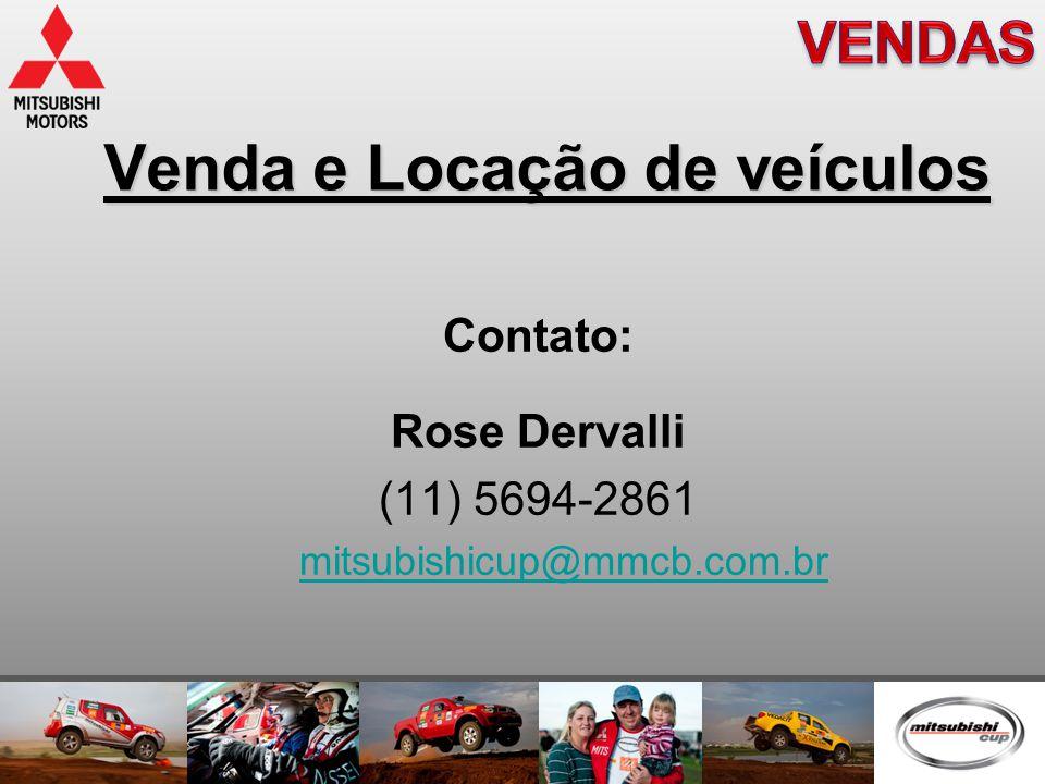 Venda e Locação de veículos Contato: Rose Dervalli (11) 5694-2861 mitsubishicup@mmcb.com.br
