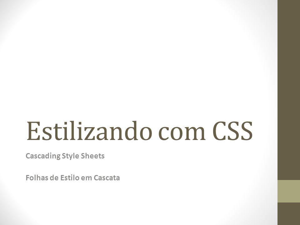 Estilizando com CSS Cascading Style Sheets Folhas de Estilo em Cascata