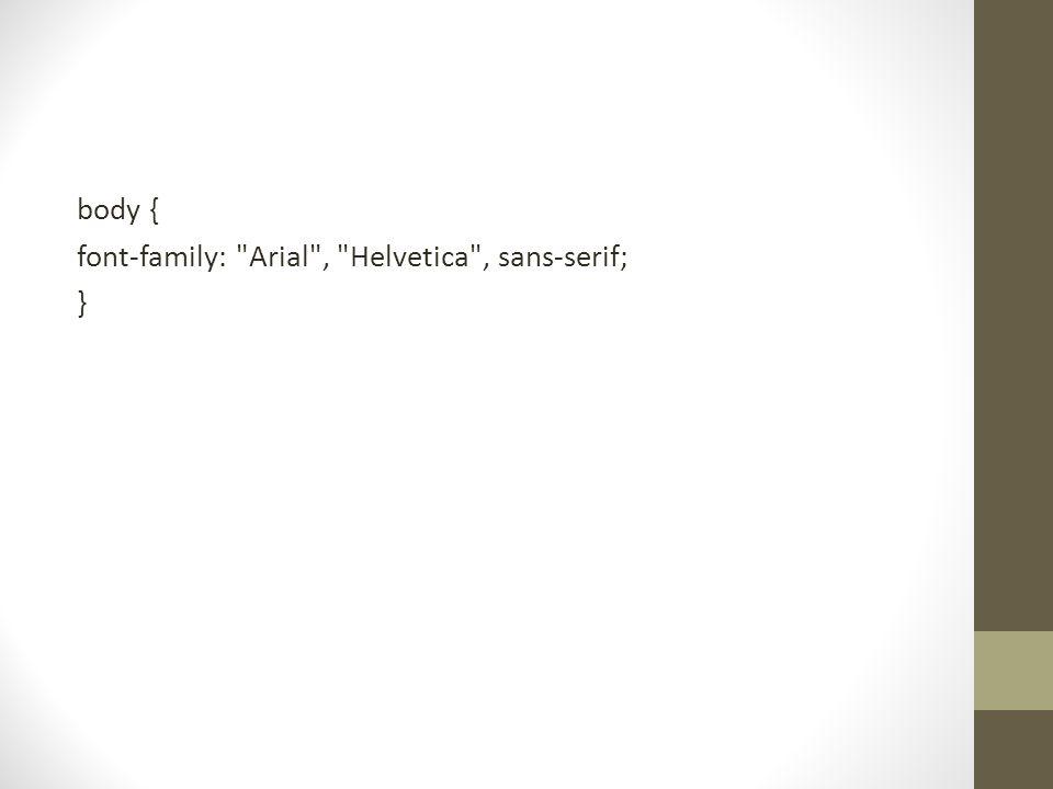 body { font-family: Arial , Helvetica , sans-serif; }