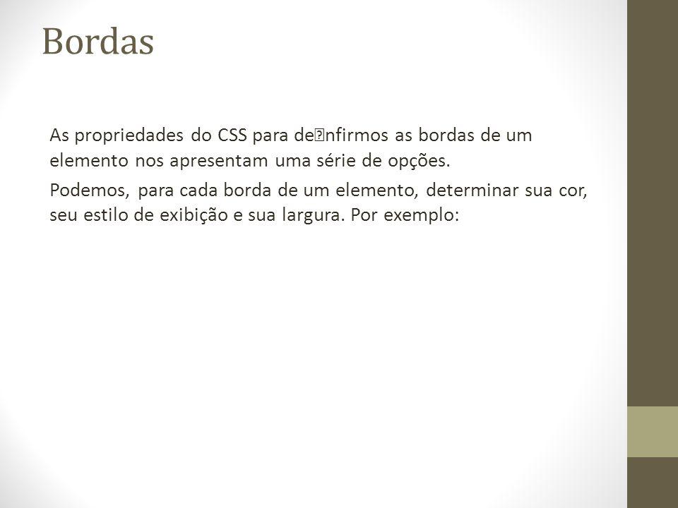 Bordas As propriedades do CSS para denfirmos as bordas de um elemento nos apresentam uma série de opções. Podemos, para cada borda de um elemento, de