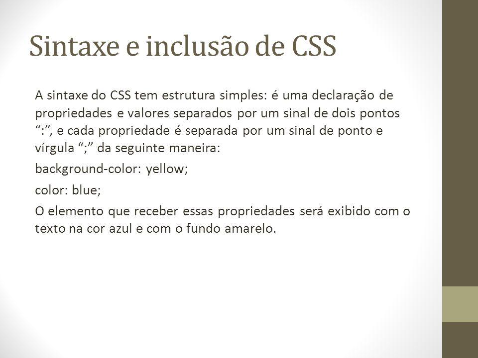 """Sintaxe e inclusão de CSS A sintaxe do CSS tem estrutura simples: é uma declaração de propriedades e valores separados por um sinal de dois pontos """":"""""""