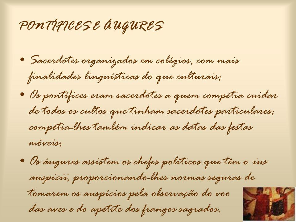 FLAMINES •Sacerdotes da mais antiga tradição romana, votados a uma divindade particular, em número de quinze: três maiores e doze menores.