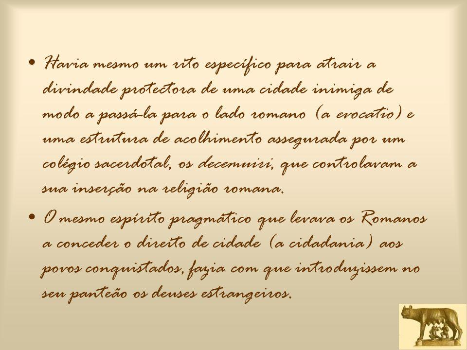 CARÁCTER PRAGMÁTICO DA RELIGIÃO ROMANA •Embora os Romanos tenham manifestado um vivo sentido do sagrado, não podemos deixar de reconhecer neles uma certa falta de imaginação mítica e de gosto pela especulação metafísica.