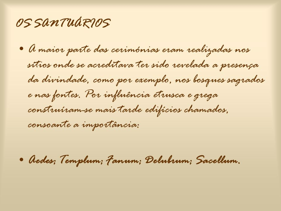 OS SANTUÁRIOS •A maior parte das cerimónias eram realizadas nos sítios onde se acreditava ter sido revelada a presença da divindade, como por exemplo, nos bosques sagrados e nas fontes.