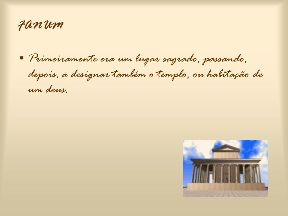 TEMPLUM •Passou por várias alterações a respeito da sua designação; •É o templo onde se encontra a estátua da divindade. •Podem ser redondos ou quadra