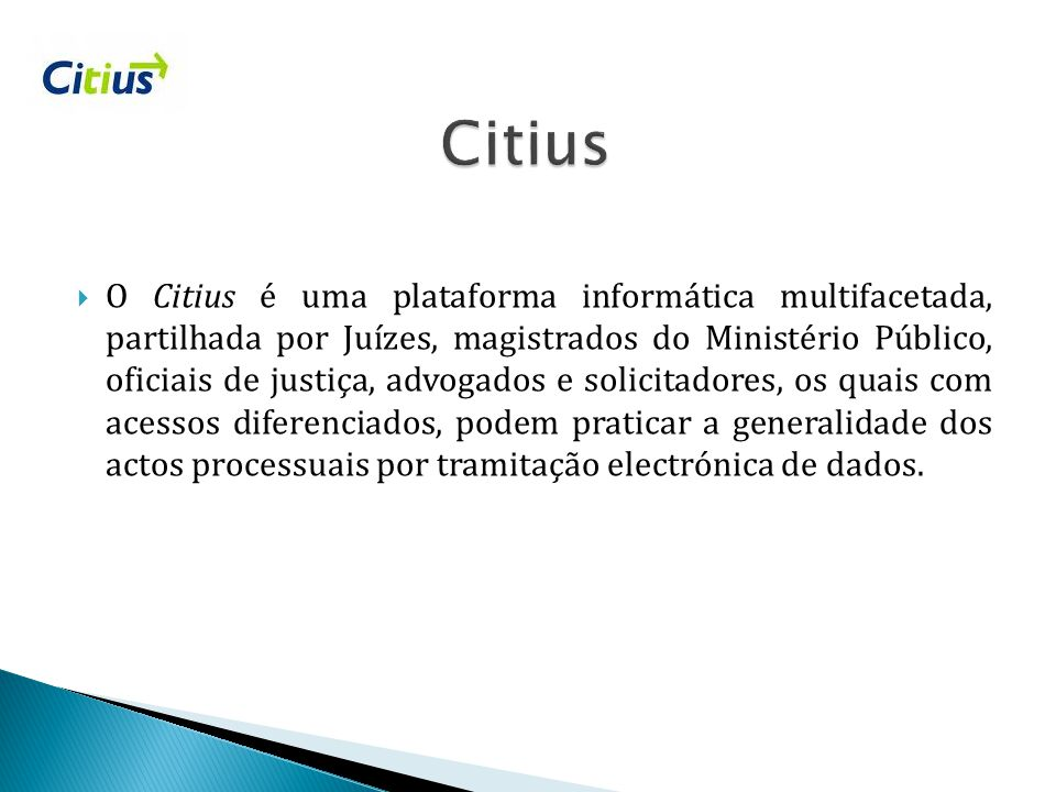  O Citius é uma plataforma informática multifacetada, partilhada por Juízes, magistrados do Ministério Público, oficiais de justiça, advogados e soli