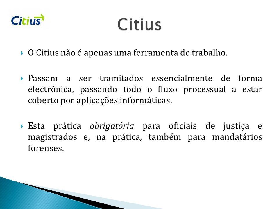  O Citius não é apenas uma ferramenta de trabalho.  Passam a ser tramitados essencialmente de forma electrónica, passando todo o fluxo processual a