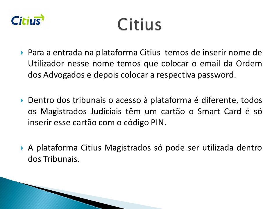  Para a entrada na plataforma Citius temos de inserir nome de Utilizador nesse nome temos que colocar o email da Ordem dos Advogados e depois colocar