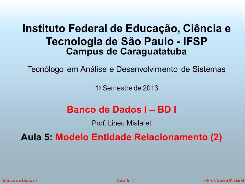 ©Prof. Lineu MialaretAula 5 - 1Banco de Dados I Banco de Dados I – BD I Prof. Lineu Mialaret Aula 5: Modelo Entidade Relacionamento (2) Instituto Fede