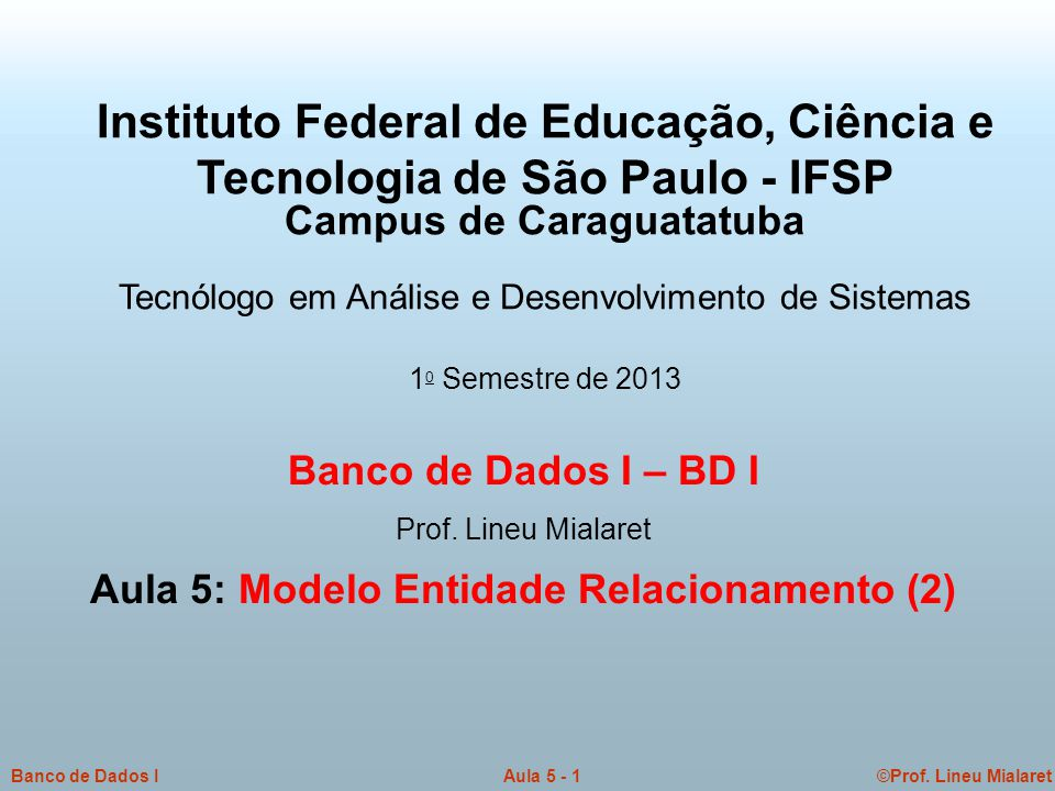©Prof.Lineu MialaretAula 5 - 1Banco de Dados I Banco de Dados I – BD I Prof.