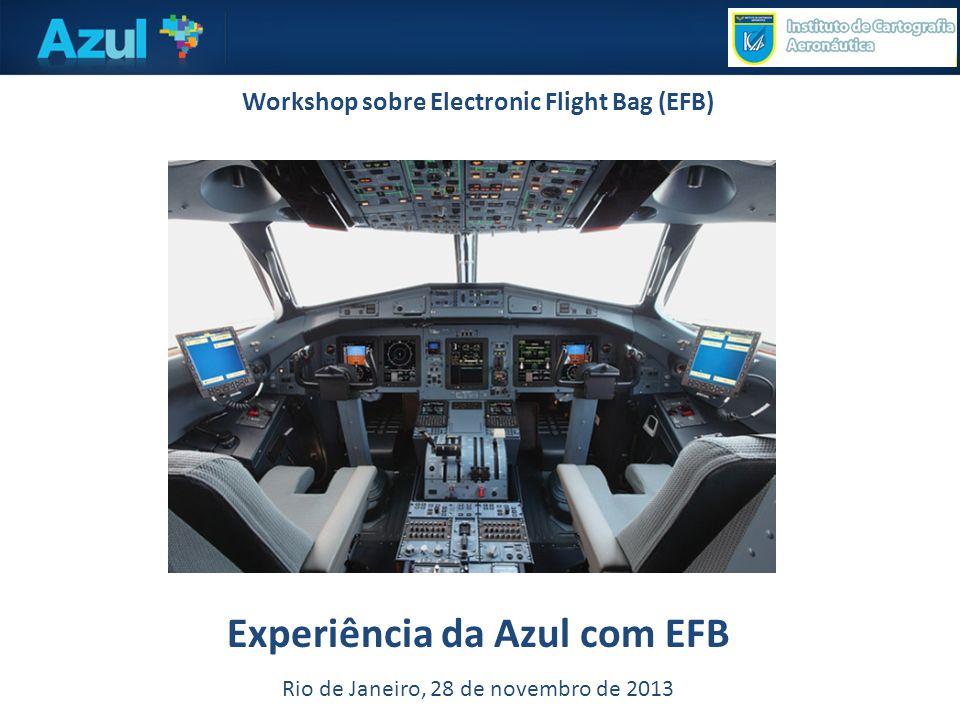 Workshop sobre Electronic Flight Bag (EFB) Experiência da Azul com EFB Rio de Janeiro, 28 de novembro de 2013