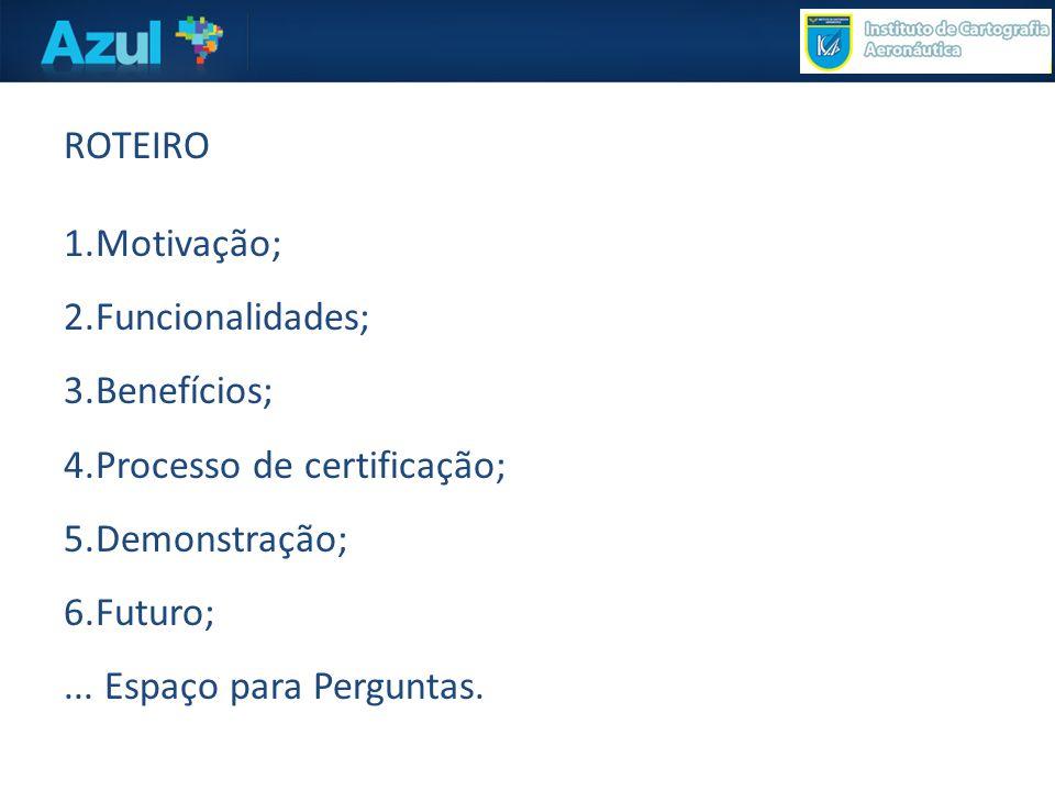 ROTEIRO 1.Motivação; 2.Funcionalidades; 3.Benefícios; 4.Processo de certificação; 5.Demonstração; 6.Futuro;...