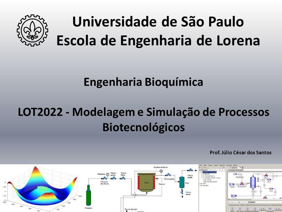 Universidade de São Paulo Escola de Engenharia de Lorena Engenharia Bioquímica LOT2022 - Modelagem e Simulação de Processos Biotecnológicos Prof. Júli