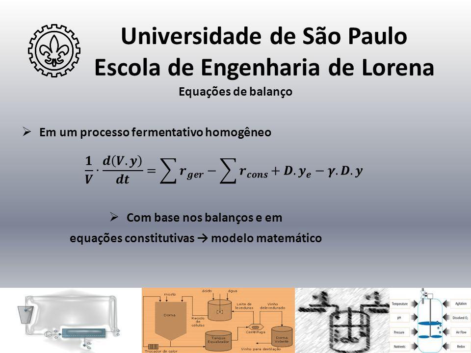 Universidade de São Paulo Escola de Engenharia de Lorena  Com base nos balanços e em equações constitutivas → modelo matemático