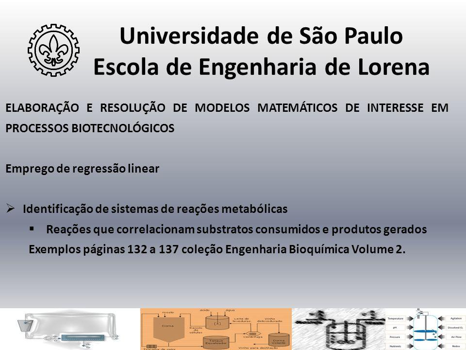 Universidade de São Paulo Escola de Engenharia de Lorena ELABORAÇÃO E RESOLUÇÃO DE MODELOS MATEMÁTICOS DE INTERESSE EM PROCESSOS BIOTECNOLÓGICOS Empre