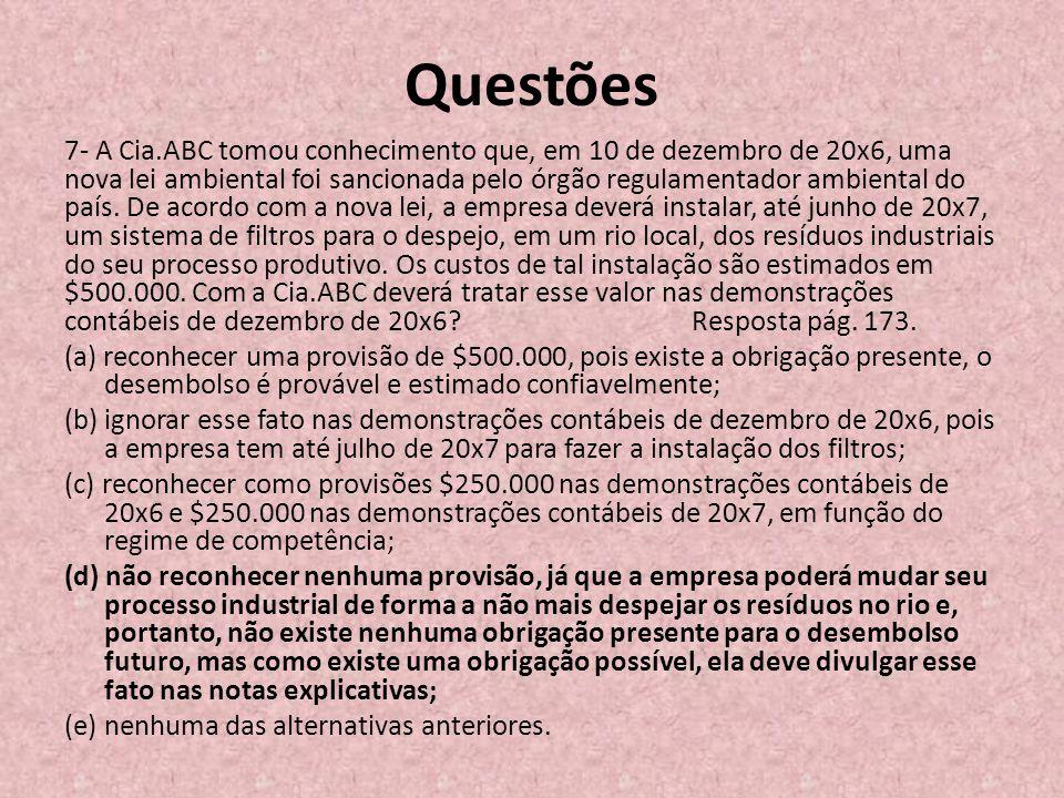 Questões 7- A Cia.ABC tomou conhecimento que, em 10 de dezembro de 20x6, uma nova lei ambiental foi sancionada pelo órgão regulamentador ambiental do