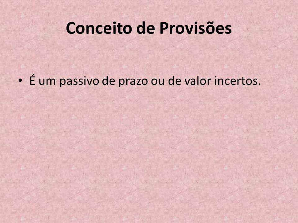 Conceito de Provisões • É um passivo de prazo ou de valor incertos.