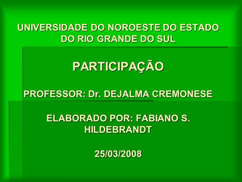UNIVERSIDADE DO NOROESTE DO ESTADO DO RIO GRANDE DO SUL PARTICIPAÇÃO PROFESSOR: Dr.