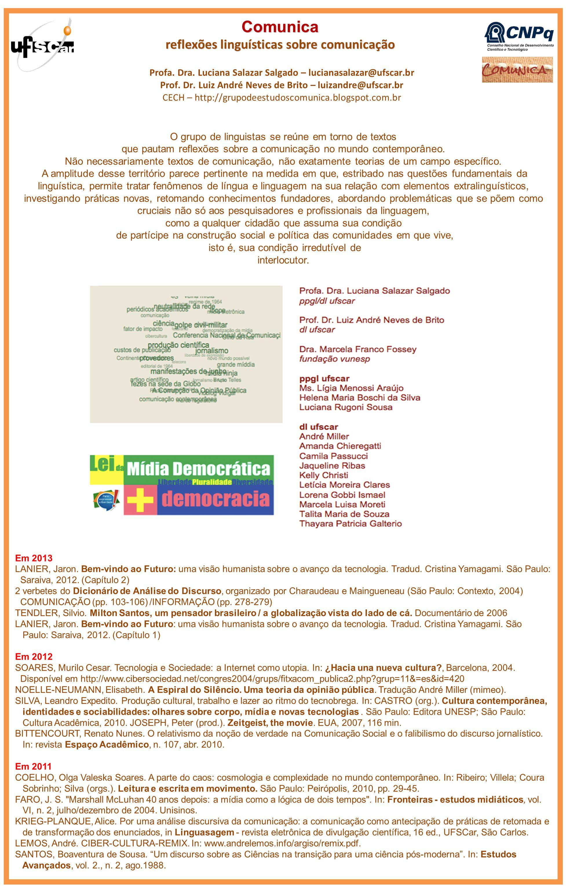 Profa. Dra. Luciana Salazar Salgado – lucianasalazar@ufscar.br Prof. Dr. Luiz André Neves de Brito – luizandre@ufscar.br CECH – http://grupodeestudosc