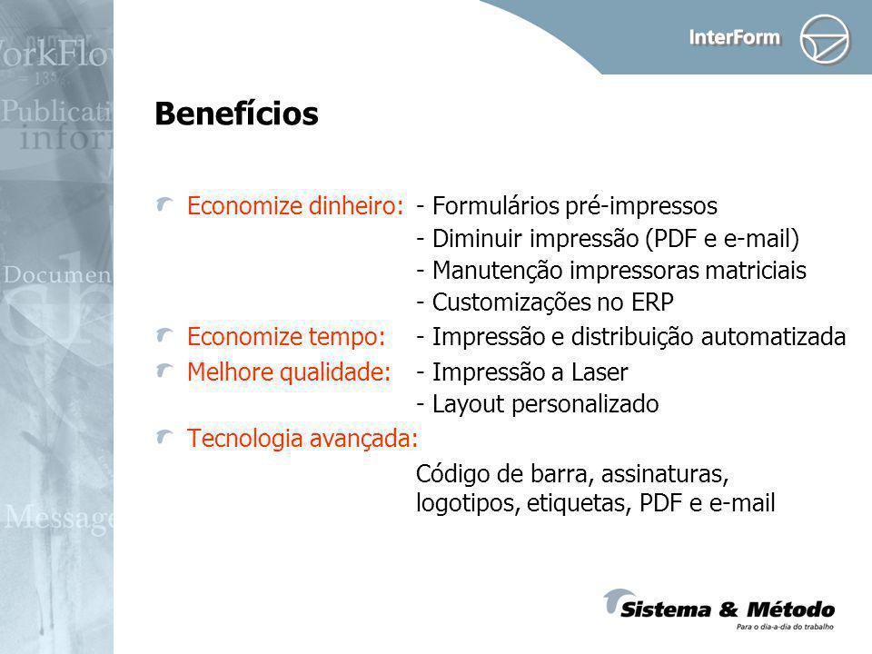 Benefícios Economize dinheiro:- Formulários pré-impressos - Diminuir impressão (PDF e e-mail) - Manutenção impressoras matriciais - Customizações no E