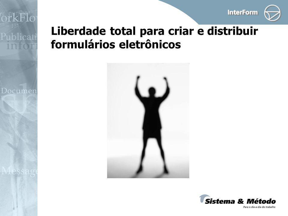 Liberdade total para criar e distribuir formulários eletrônicos