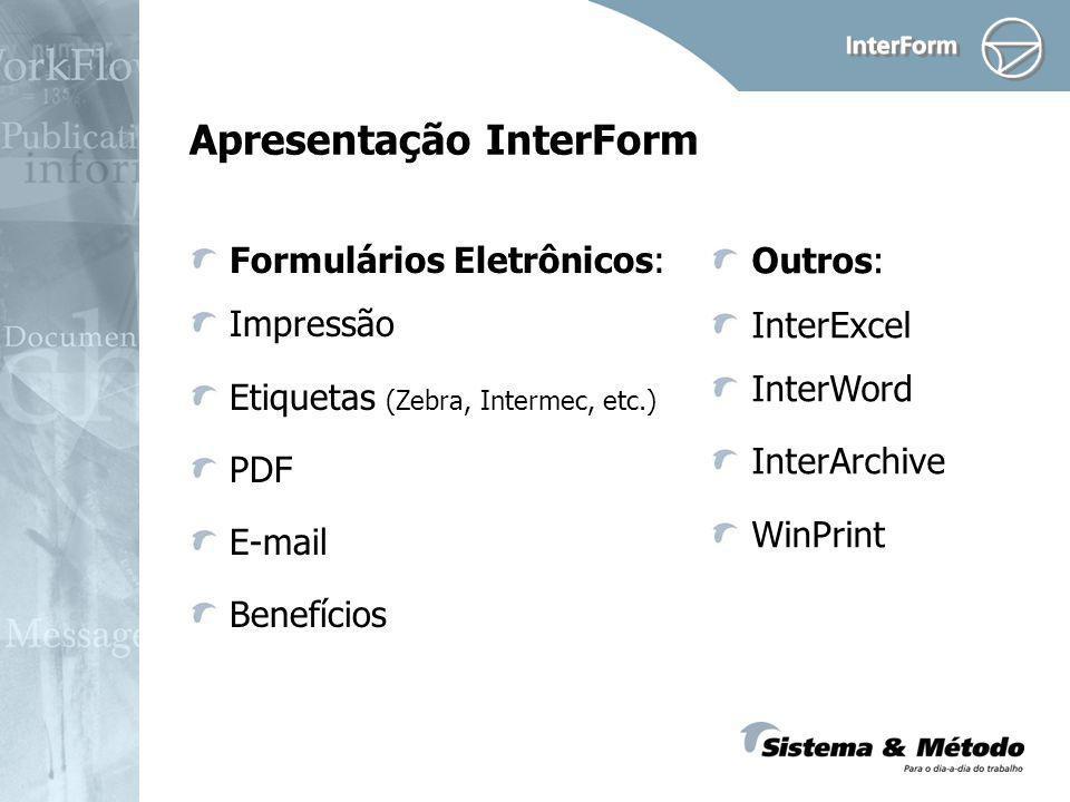 Apresentação InterForm Formulários Eletrônicos: Impressão Etiquetas (Zebra, Intermec, etc.) PDF E-mail Benefícios Outros: InterExcel InterWord InterArchive WinPrint