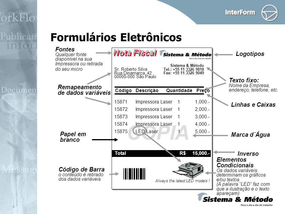 Formulários Eletrônicos Papel em branco Fontes Qualquer fonte disponível na sua Impressora ou retirada do seu micro Nota Fiscal Linhas e Caixas Invers