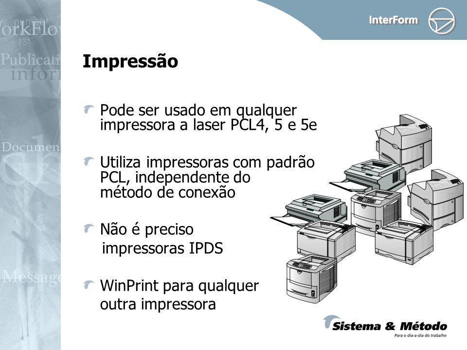 Impressão Pode ser usado em qualquer impressora a laser PCL4, 5 e 5e Utiliza impressoras com padrão PCL, independente do método de conexão Não é preci