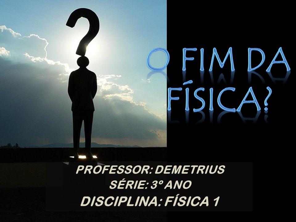 PROFESSOR: DEMETRIUS SÉRIE: 3º ANO DISCIPLINA: FÍSICA 1