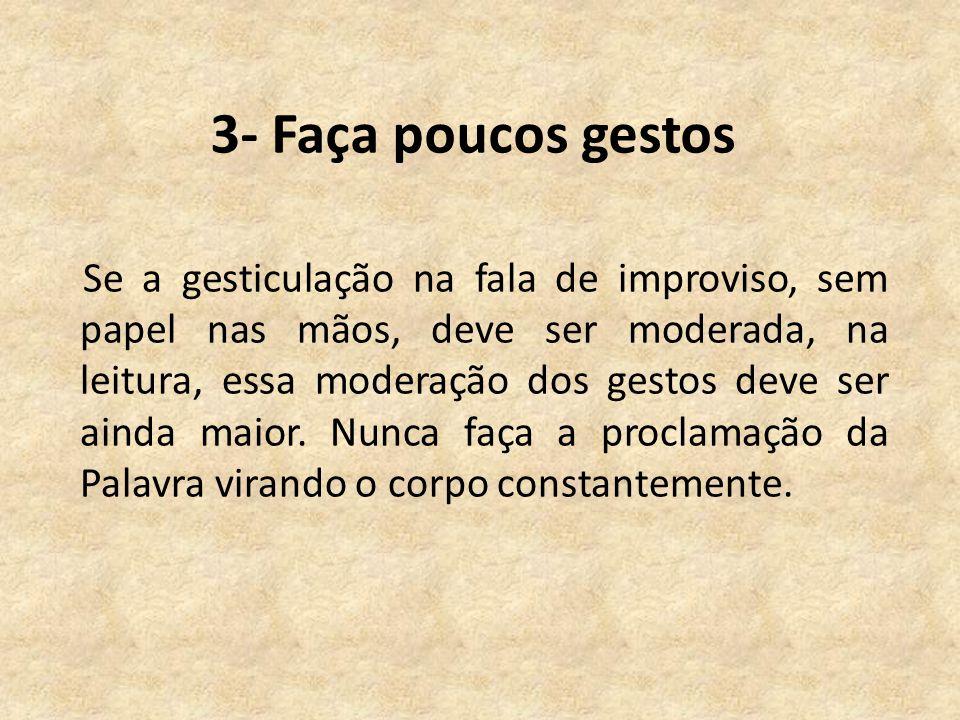 3- Faça poucos gestos Se a gesticulação na fala de improviso, sem papel nas mãos, deve ser moderada, na leitura, essa moderação dos gestos deve ser ainda maior.