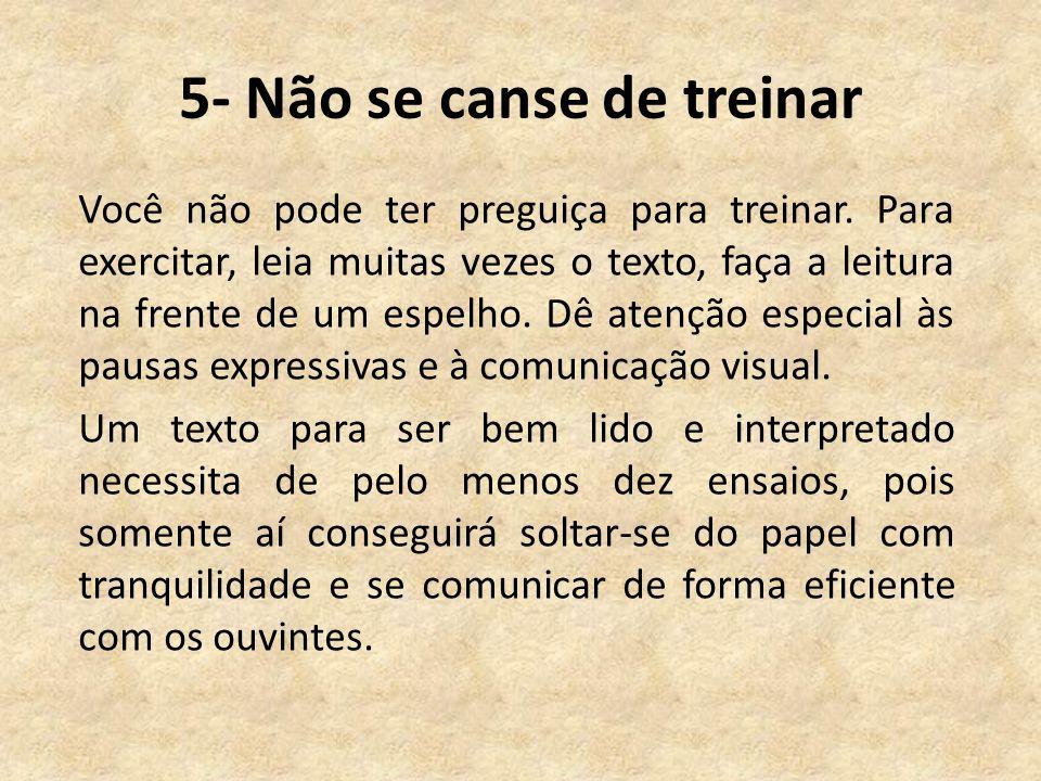 5- Não se canse de treinar Você não pode ter preguiça para treinar.