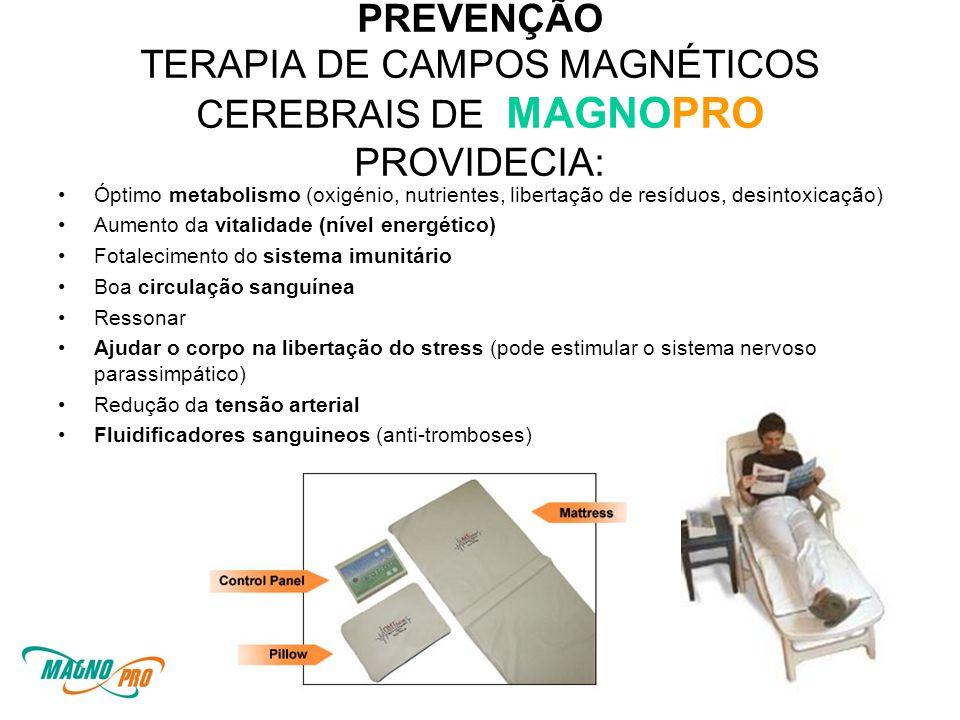 PREVENÇÃO TERAPIA DE CAMPOS MAGNÉTICOS CEREBRAIS DE MAGNOPRO PROVIDECIA: •Óptimo metabolismo (oxigénio, nutrientes, libertação de resíduos, desintoxicação) •Aumento da vitalidade (nível energético) •Fotalecimento do sistema imunitário •Boa circulação sanguínea •Ressonar •Ajudar o corpo na libertação do stress (pode estimular o sistema nervoso parassimpático) •Redução da tensão arterial •Fluidificadores sanguineos (anti-tromboses)